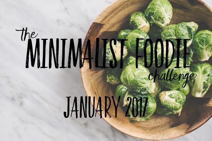 The Minimalist Foodie Challenge - January 2017