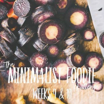 The Minimalist Foodie Challenge - our year long adventure to reduce waste, spend less, buy the best, and maximize variety.