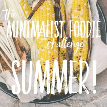 The summer edition of the Minimalist Foodie Challenge is here! One foodie's journey to reduce waste, spend less, buy the best and maximize variety.